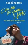 CALL ME BY YOUR NAME - RUF MICH BEI DEINEM NAMEN von ANDRÉ ACIMAN