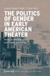 THE POLITICS OF GENDER IN EARLY AMERICAN THEATER von LEOPOLD LIPPERT & RALPH J. POOLE (Herausgeber)