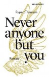 NEVER ANYONE BUT YOU von RUPERT THOMSON